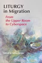 Liturgy In Migration ebook by Teresa Berger