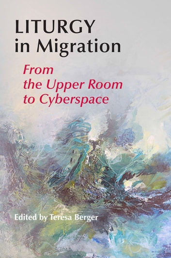 Liturgy In Migration - From the Upper Room to Cyberspace ebook by