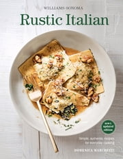Williams-Sonoma Rustic Italian - Simple, authentic recipes for everyday cooking (New & Updated Edition) ebook by Domenica Marchetti