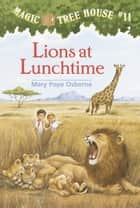 Lions at Lunchtime ebook by Mary Pope Osborne,Sal Murdocca