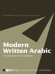 Modern Written Arabic - A Comprehensive Grammar ebook by El Said Badawi,Adrian Gully,Michael Carter