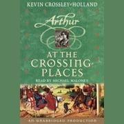At the Crossing Places - The Arthur Trilogy, Book Two audiobook by Kevin Crossley-Holland