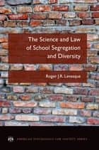 The Science and Law of School Segregation and Diversity ebook by Roger J.R. Levesque