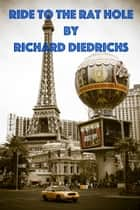 Ride to the Rat Hole ebook by Richard Diedrichs