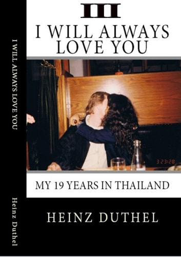 True Thai Love Stories - III - Even Thai Girls can cry! I alwasy will love you. ebook by Heinz Duthel