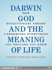 Darwin, God and the Meaning of Life - How Evolutionary Theory Undermines Everything You Thought You Knew ebook by Steve Stewart-Williams