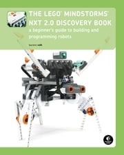 The LEGO MINDSTORMS NXT 2.0 Discovery Book - A Beginner's Guide to Building and Programming Robots ebook by Laurens Valk