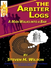 The Arbiter Logs: A Man Walks Into a Bar ebook by Steven H Wilson