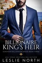 The Billionaire King's Heir - European Billionaire Beaus, #3 ebook by Leslie North