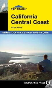 Top Trails: California Central Coast - Must-Do Hikes for Everyone ebook by Brian Milne