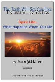 Spirit Life: What Happens When You Die Session 2 ebook by Jesus (AJ Miller)