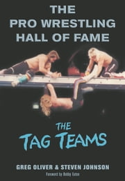 Pro Wrestling Hall of Fame, The - The Tag Teams ebook by Greg Oliver,Steven Johnson