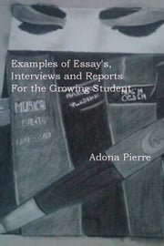 Examples of Essay's, Interviews and Reports For the Growing Student ebook by Adona Pierre