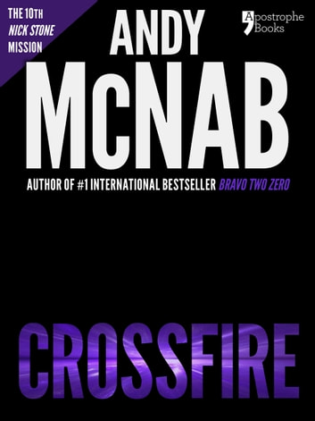 Crossfire (Nick Stone Book 10): Andy McNab's best-selling series of Nick Stone thrillers - now available in the US, with bonus material ebook by Andy McNab