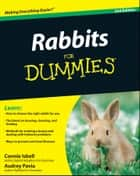 Rabbits For Dummies ebook by Connie Isbell,Audrey Pavia