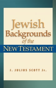 Jewish Backgrounds of the New Testament ebook by J. Julius Jr. Scott