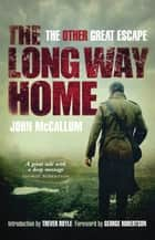 The Long Way Home - The Other Great Escape ebook by John McCallum, Trevor Royle, George Robertson