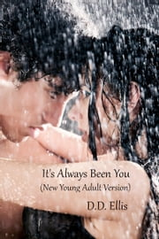 It's Always Been You (New Young Adult Version) ebook by Debbie D. Ellis