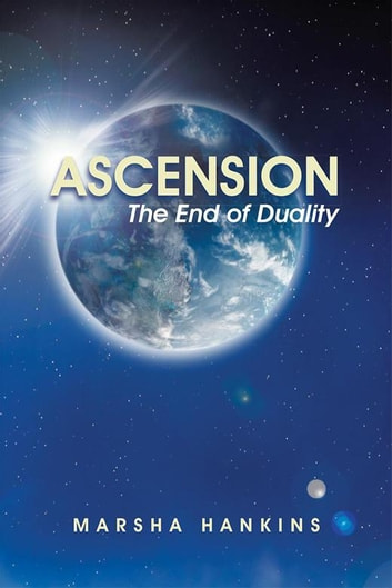 Ascension - The End of Duality ebook by Marsha Hankins