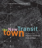 The New Transit Town - Best Practices In Transit-Oriented Development ebook by Hank Dittmar,Hank Dittmar,Gloria Ohland