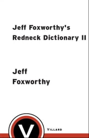 Jeff Foxworthy's Redneck Dictionary II - More Words You Thought You Knew the Meaning Of ebook by Jeff Foxworthy