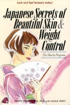 Japanese Secrets to Beautiful Skin - The Maeda Program ebook by Grace Maeda, Lucille Craft