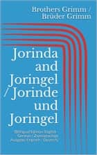 Jorinda and Joringel / Jorinde und Joringel - (Bilingual Edition: English - German / Zweisprachige Ausgabe: Englisch - Deutsch) ebook by Jacob Grimm, Wilhelm Grimm