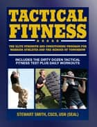 Tactical Fitness - The Elite Strength and Conditioning Program for Warrior Athletes and the Heroes of Tomorrow including Firefighters, Police, Military and Special Forces ebook by