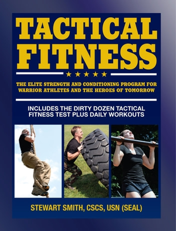 Tactical Fitness - The Elite Strength and Conditioning Program for Warrior Athletes and the Heroes of Tomorrow inluding Firefighters, Police, Military and Special Forces ebook by Stewart Smith