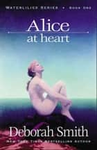 Alice At Heart ebook by Deborah Smith