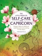 The Little Book of Self-Care for Capricorn - Simple Ways to Refresh and Restore—According to the Stars ebook by Constance Stellas