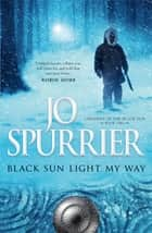 Black Sun Light My Way ebook by Jo Spurrier