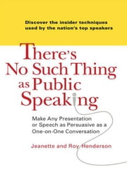 There's No Such Thing as Public Speaking - Make Any Presentation or Speech as Persuasive as a One-on-OneConversation ebook by Jeanette and Roy Henderson