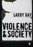 Violence and Society ebook by Professor Larry Ray