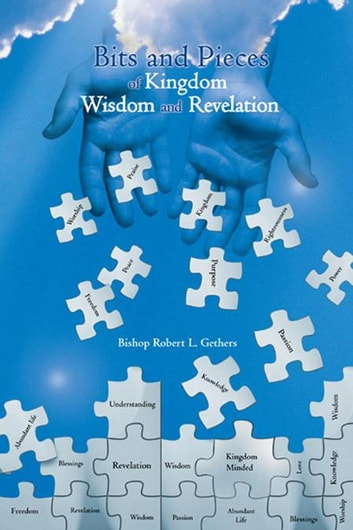 Bits and Pieces of Kingdom Wisdom and Revelation ebook by Bishop Robert L. Gethers