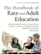The Handbook of Race and Adult Education ebook by Vanessa Sheared,Juanita Johnson-Bailey,Scipio A. J. Colin III,Elizabeth Peterson,Stephen D. Brookfield,Phyllis M. Cunningham