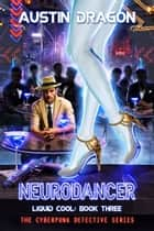 NeuroDancer (Liquid Cool, Book 3) - The Cyberpunk Detective Series ebook by Austin Dragon