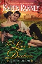 To Love a Duchess - An All for Love Novel ebook by