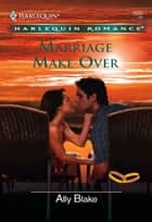 Marriage Make-Over ebook by Ally Blake