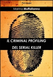 Il criminal profiling del serial killer ebook by Marina Muffallanno