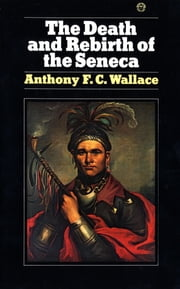 Death and Rebirth of Seneca ebook by Anthony Wallace