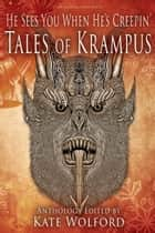 He Sees You When He's Creepin': Tales of Krampus ebook by Kate Wolford, Steven Grimm, Lissa Marie Redmond,...
