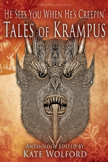 He Sees You When He's Creepin': Tales of Krampus ebook by Kate Wolford,Steven Grimm,Lissa Marie Redmond,Beth Mann,Anya J. Davis,E.J. Hagadorn,S.E. Foley,Brad P. Christy,Ross Baxter,Nancy Brewka-Clark,Tamsin Showbrook,E.M. Eastick,Jude Tulli