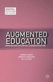 Augmented Education - Bringing Real and Virtual Learning Together ebook by K. Sheehy,R. Ferguson,G. Clough