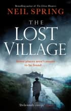 The Lost Village - A Haunting Page-Turner With A Twist You'll Never See Coming! ebook by Neil Spring