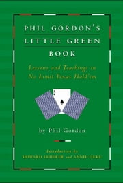 Phil Gordon's Little Green Book - Lessons and Teachings in No Limit Texas Hold'em ebook by Phil Gordon,Howard Lederer,Annie Duke