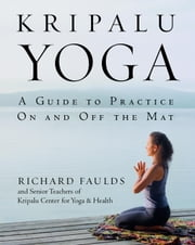 Kripalu Yoga - A Guide to Practice On and Off the Mat ebook by Richard Faulds,Senior Teaching Staff KCYH