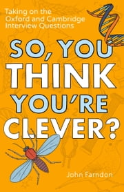 So, You Think You're Clever? - Taking on The Oxford and Cambridge Questions ebook by John Farndon