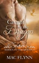 Caught By the Dragon ebook by Mac Flynn