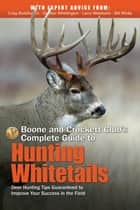 Boone and Crockett Club's Complete Guide to Hunting Whitetails ebook by Gordon Whittington,Craig Boddington,Larry Weishuhn,Bill Winke